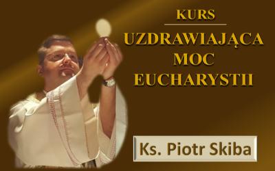 Uzdrawiająca moc Eucharystii