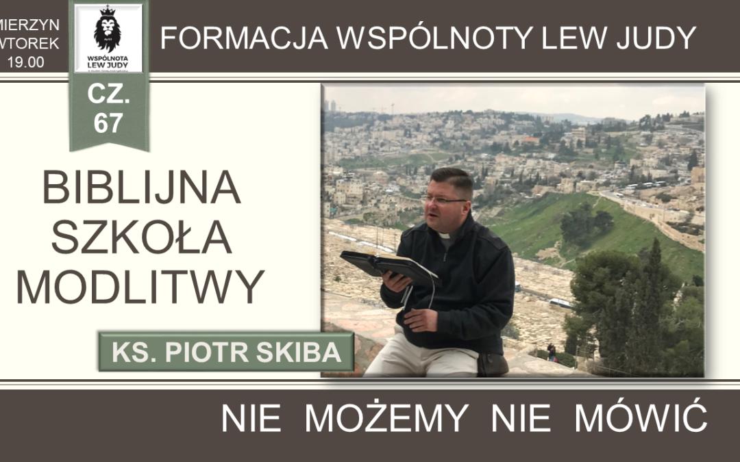 Ks.Piotr Skiba – Biblijna Szkoła Modlitwy cz.67 – Niemożemy niemówić